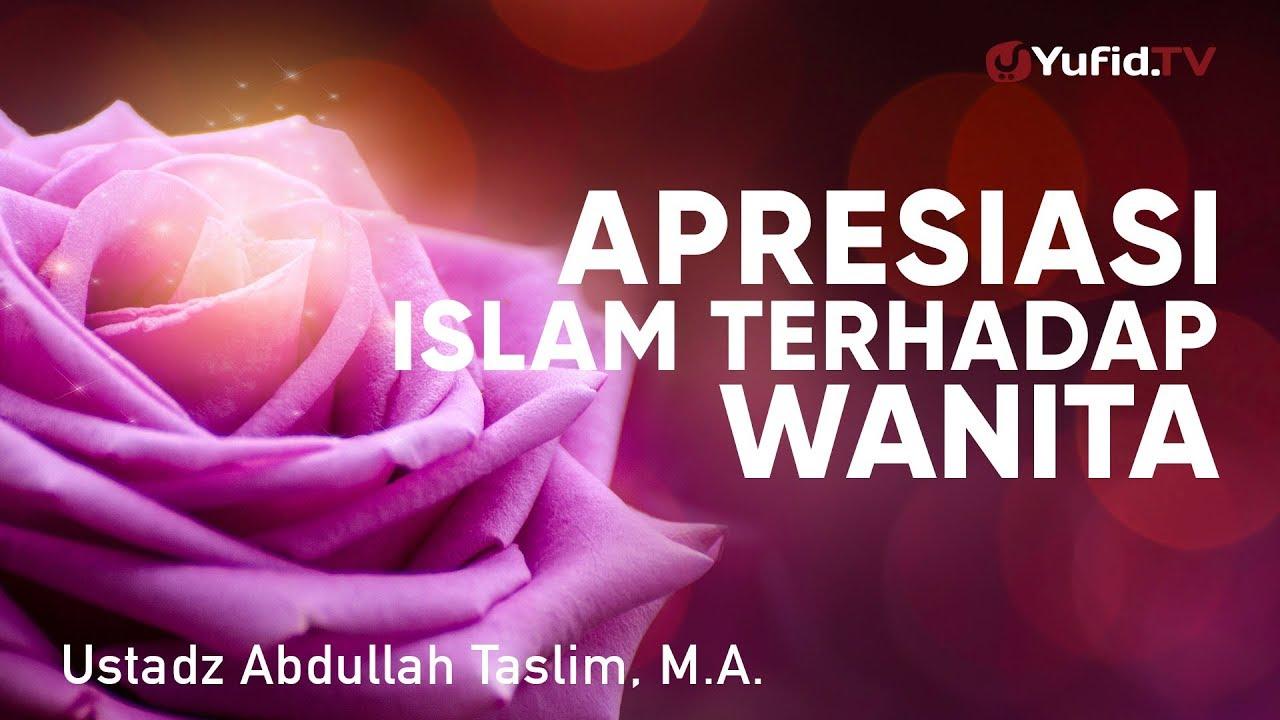 Ceramah Agama: Apresiasi Islam terhadap Wanita - Ustadz Abdullah Taslim, M.A.