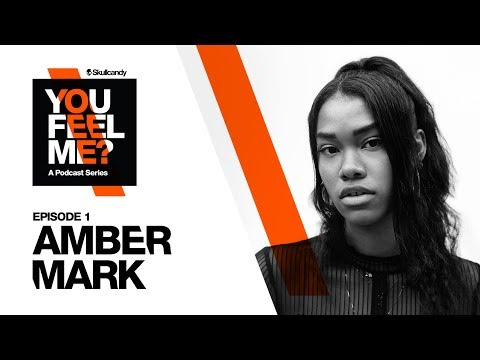 You Feel Me? Podcast | Amber Mark: Episode 1 | Skullcandy