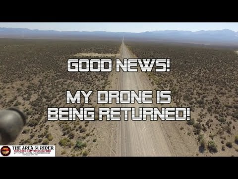 AREA 51: My Drone Confiscated by Area 51 is Being Returned!