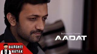 Aadat | Atif Aslam | Bollywood Twister | Darshit Nayak