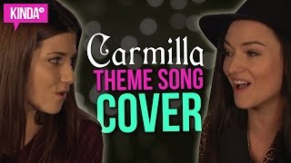 Carmilla | Love Will Have Its Sacrifices Cover ft. Natasha Negovanlis & Elise Bauman | KindaTV