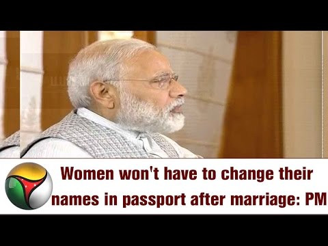 Women won't have to change their names in passport after marriage: PM Modi
