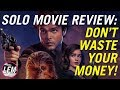 Solo Movie Review Dont Waste Your Money SPOILERS