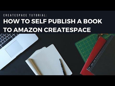 CreateSpace Tutorial 2018: How to Self Publish a Book to Amazon CreateSpace