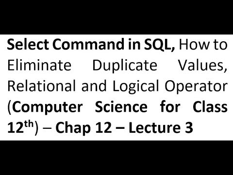 Select Command in SQL, How to Eliminate Duplicate Values, Relational and Logical Operator