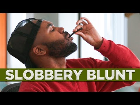 Slobbery Blunts are Gross