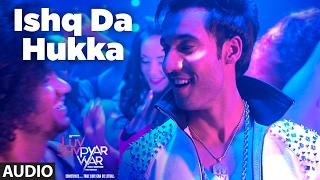 ISHQ DA HUKKA (Full Audio Song) | Luv Shv Pyar Vyar | GAK and Dolly Chawla | T-Series