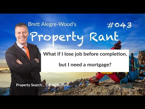 What if I lose job before completion, but I need a mortgage? - Property Rant 043