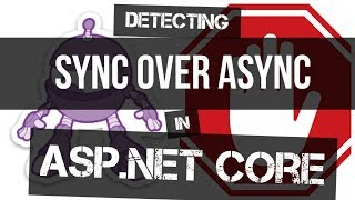 Detecting Sync over Async Code in ASP.NET Core