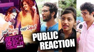 Beech Beech Mein Song Public Reaction Jab Harry Met Sejal Shahrukh Khan Anushka Sharma