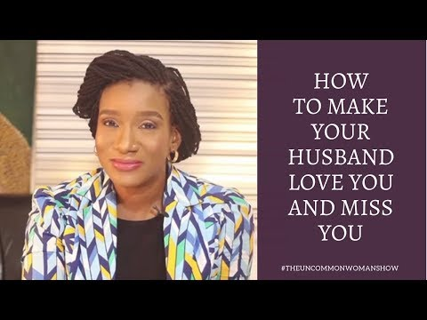 HOW TO MAKE YOUR HUSBAND LOVE YOU AND MISS YOU