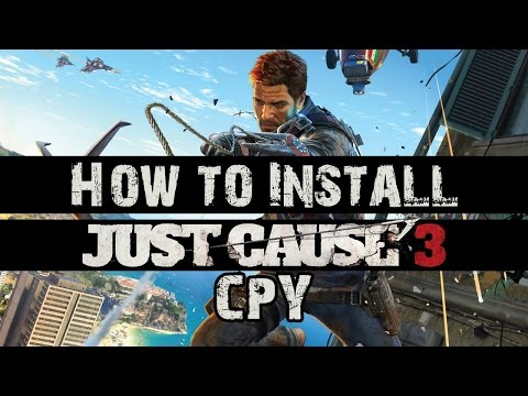 How to Install Just Cause 3 CPY
