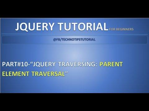 Part 10 - Jquery Traversing - #Parent Element Traversal   parent, parents and parentsUntil methods
