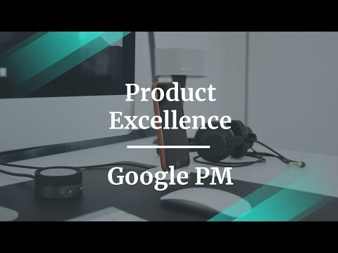 What Is Product Excellence by Google Product Manager
