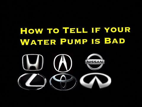 How to tell if your Car Water Pump is Bad: Honda Acura Toyota Nissan Infiniti Lexus GM Kia Hyundai