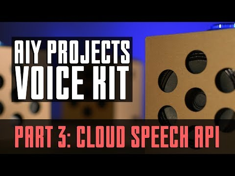 Google AIY Voice Kit How-To | Part 3: Cloud Speech API