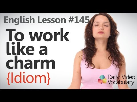 English Lesson # 145 –To work like a charm (Idiom) - Learn English Pronunciation, & Vocabulary