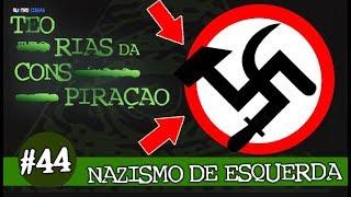 O NAZISMO É DE ESQUERDA - TEORIAS DA CONSPIRAÇÃO #44