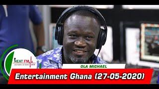ENTERTAINMENT GHANA with OLA MICHAEL on NEAT 100.9 FM  (27/05/20)