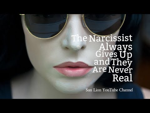 The Narcissist Always Gives Up and They Are Never Real