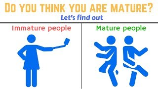4 Signs you are still not a MATURE PERSON