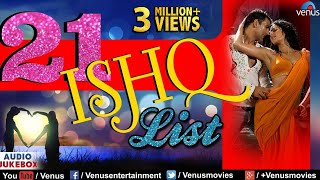 Top 21 Ishq List |  Hindi Songs | Best Bollywood Romantic Songs | Best Hindi Love Songs | Jukebox