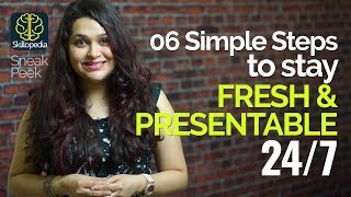 06 Simple steps to look Fresh & Presentable 24/7 – Personality Development Tips to be confident