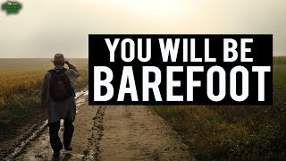You Will Be Barefoot (Powerful)