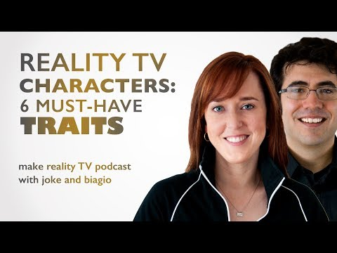 Reality TV Characters - 6 Must-Have Traits