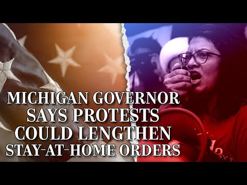 Michigan Governor Claims Protests Could Lengthen Stay-at-Home Orders
