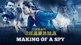 Making Of A Spy - 2 | Naam Shabana | Taapsee Pannu | Akshay Kumar | Manoj Bajpayee | Anupam Kher