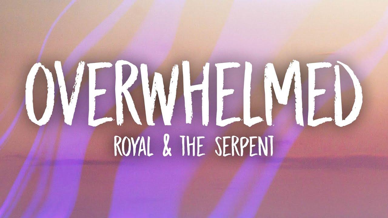 Royal & the Serpent - Overwhelmed (Lyrics)