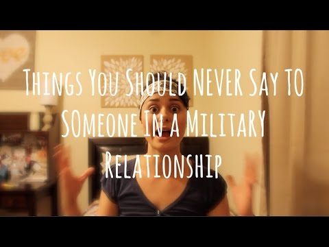 5 Things You Should NEVER Say to Someone In A Military Relationship