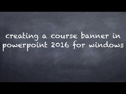 Creating a Course Banner in Microsoft PowerPoint 2016 for Windows