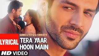 Tera Yaar Hoon Main Video With LYRICS | Sonu Ke Titu Ki Sweety | Arijit Singh | Rochak Kohli