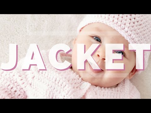 How to Crochet an Easy Baby Jacket - Newborn up to 6 Mnths