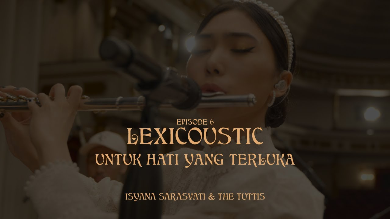 Download LEXICOUSTIC Ep. 6 - untuk hati yang terluka. | Isyana Sarasvati & The Tuttis MP3 Gratis