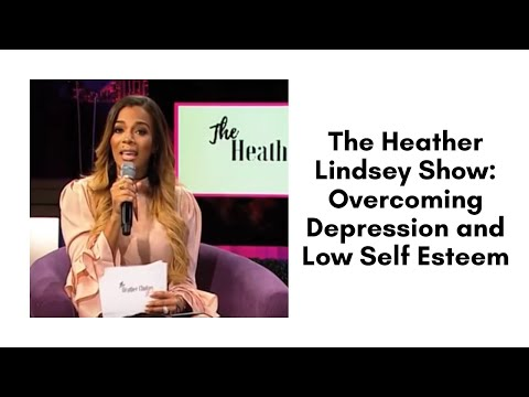 The Heather Lindsey Show: Overcoming Depression and Low Self Esteem