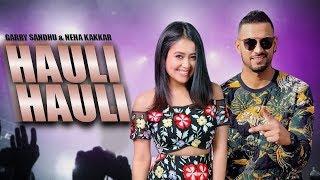 Hauli Hauli - Garry Sandhu   Neha Kakkar   Ajay Devgan   De De Pyar De   New Punjabi Song   Gabruu