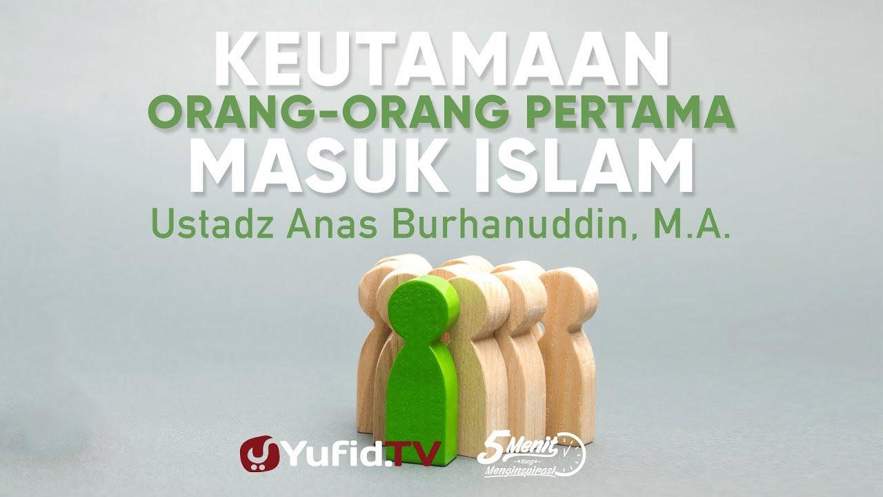Keutamaan Orang yang Pertama Masuk Islam - Ustadz Anas Burhanuddin, M.A. - 5 Menit yang Menginpirasi