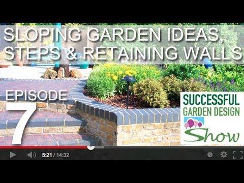 Garden Design Show 7 - Sloping garden ideas, steps and retaining walls