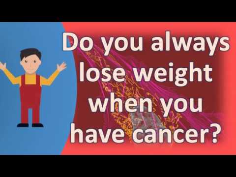 Do you always lose weight when you have cancer ? |Best Health FAQS