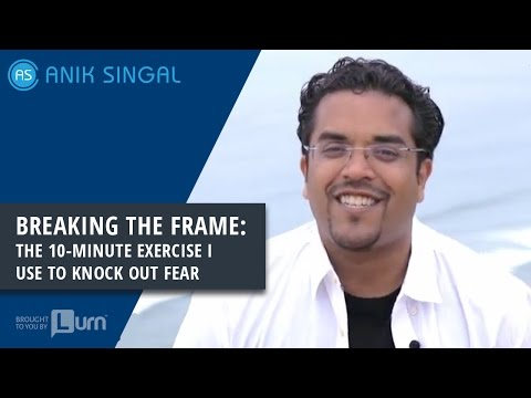 Breaking The Frame: The 10-Minute  Exercise I Use To Knock Out Fear