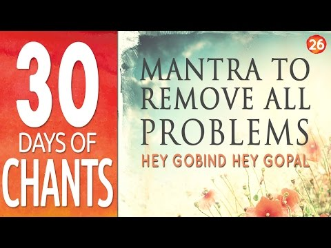 Day 26 - Mantra to Remove All Problems - HEY GOBIND HEY GOPAL - 30 Days of Chants