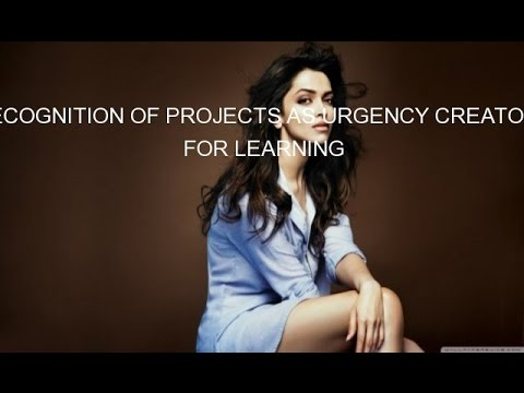 RECOGNITION OF PROJECTS AS URGENCY CREATORS FOR LEARNING