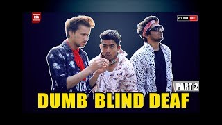DUMB BLIND DEAF Part-2 | ROUND2HELL | R2H