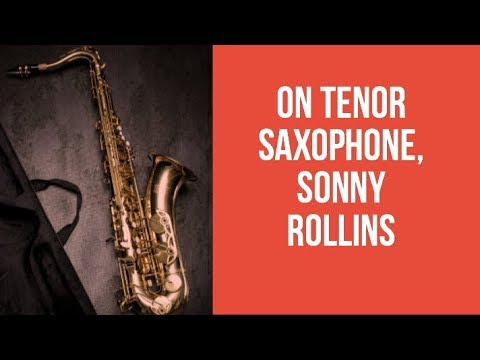 Playing Solo Sax - Sonny Rollins