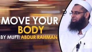 Move your Body- by Mufti Abdur Rahman
