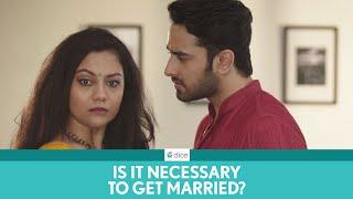 Dice Media | Is Getting Married Necessary? | Ft. Vishal Vashishtha and Shreya Chakraborty