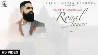 Royal Jageer : Pardeep Sanghera | Latest Punjabi Song 2019